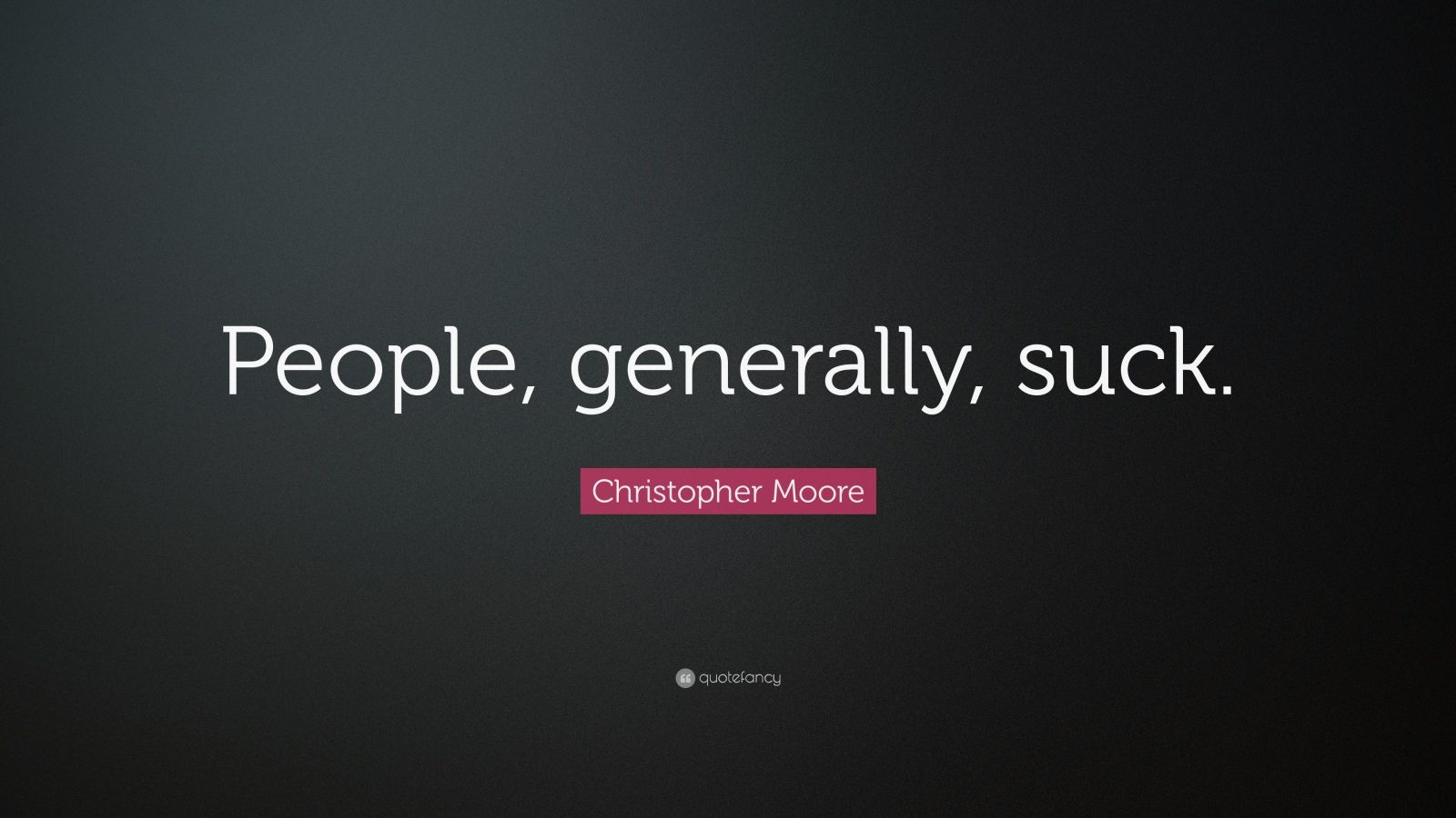 "Christopher Moore Quote: ""People, generally, suck."""