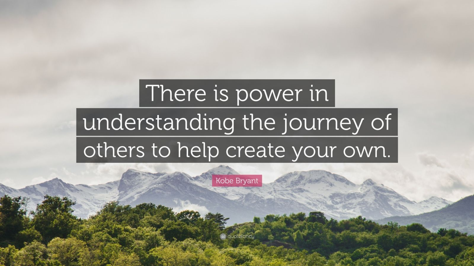 """Kobe Bryant Quote: """"There is power in understanding the journey of others to help create your own."""""""