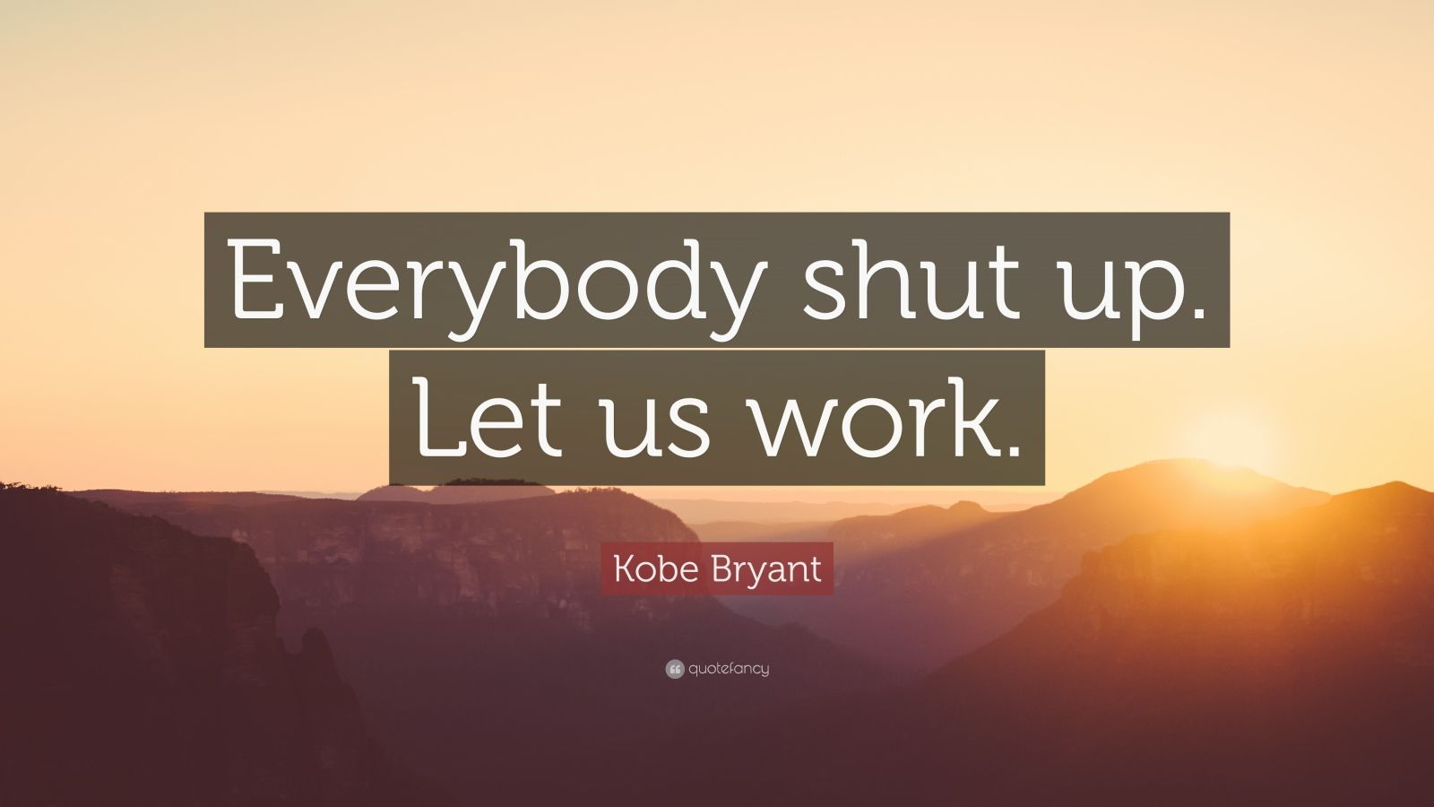 "Kobe Bryant Quote: ""Everybody shut up. Let us work."""