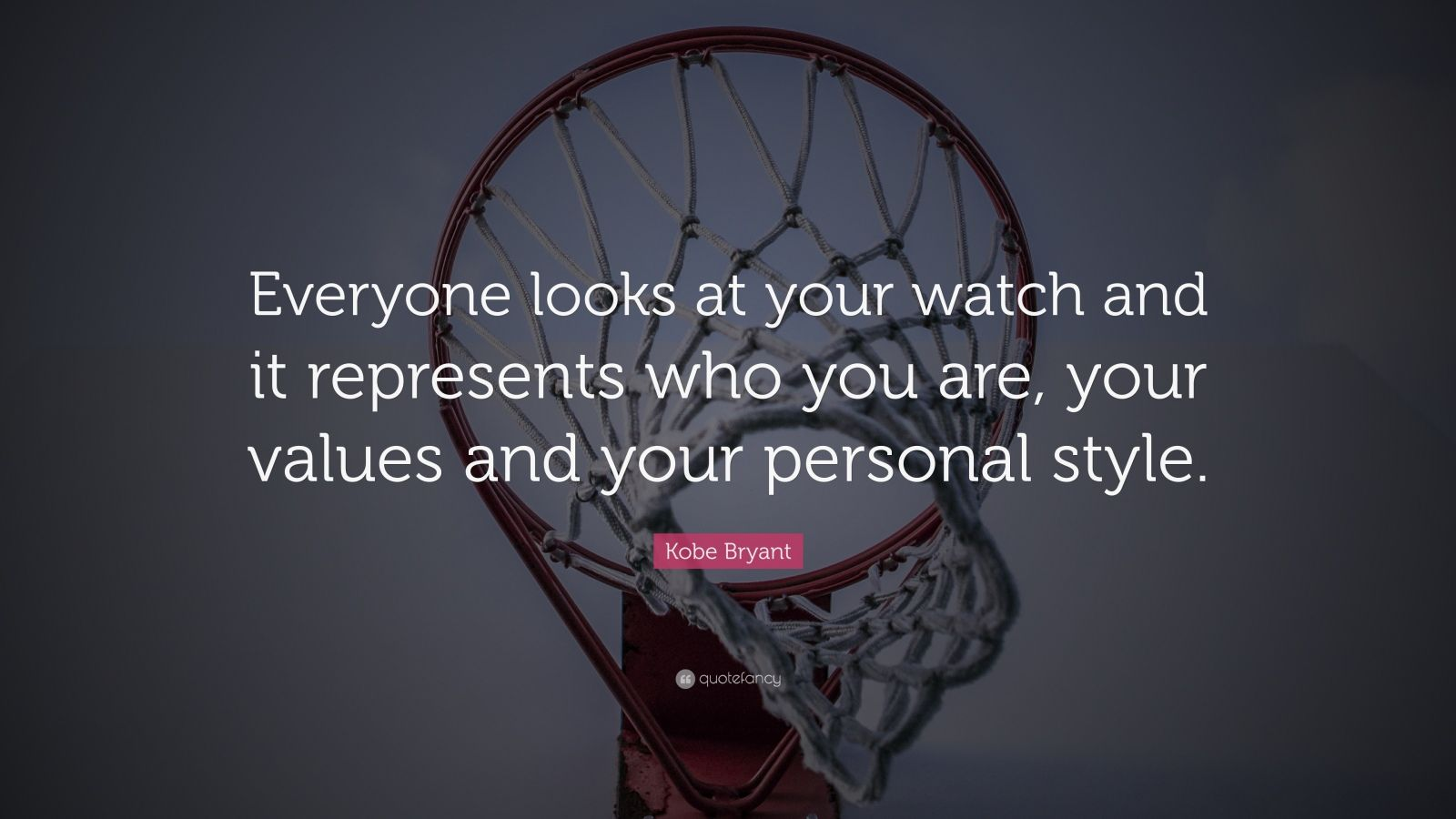 """Kobe Bryant Quote: """"Everyone looks at your watch and it represents who you are, your values and your personal style."""""""