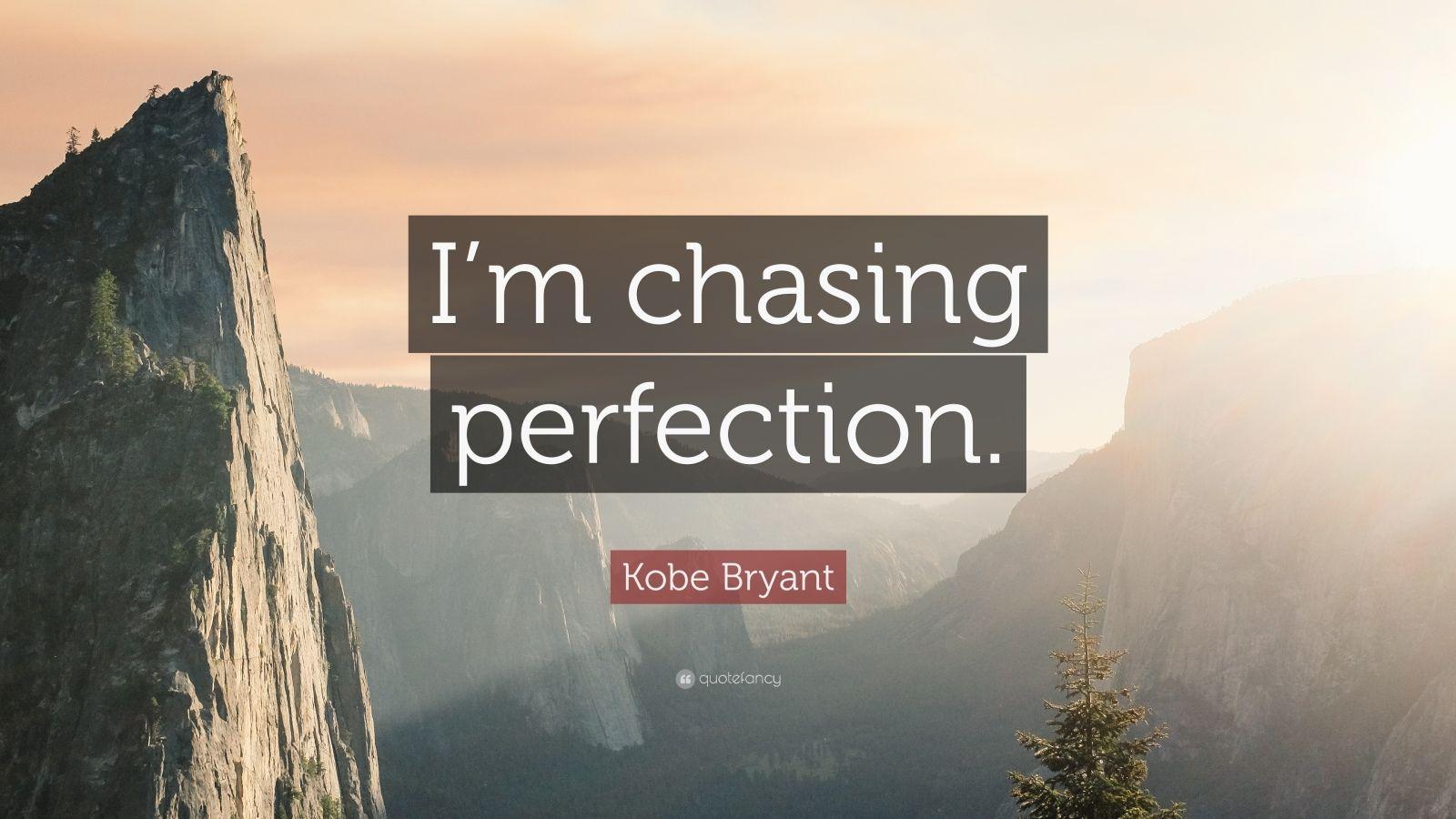 "Kobe Bryant Quote: ""I'm chasing perfection."""