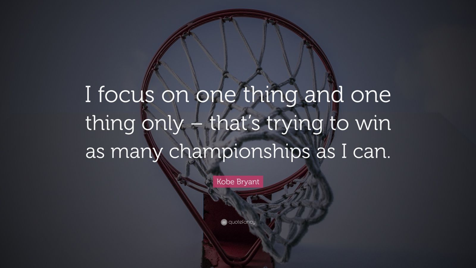 "Kobe Bryant Quote: ""I focus on one thing and one thing only – that's trying to win as many championships as I can."""