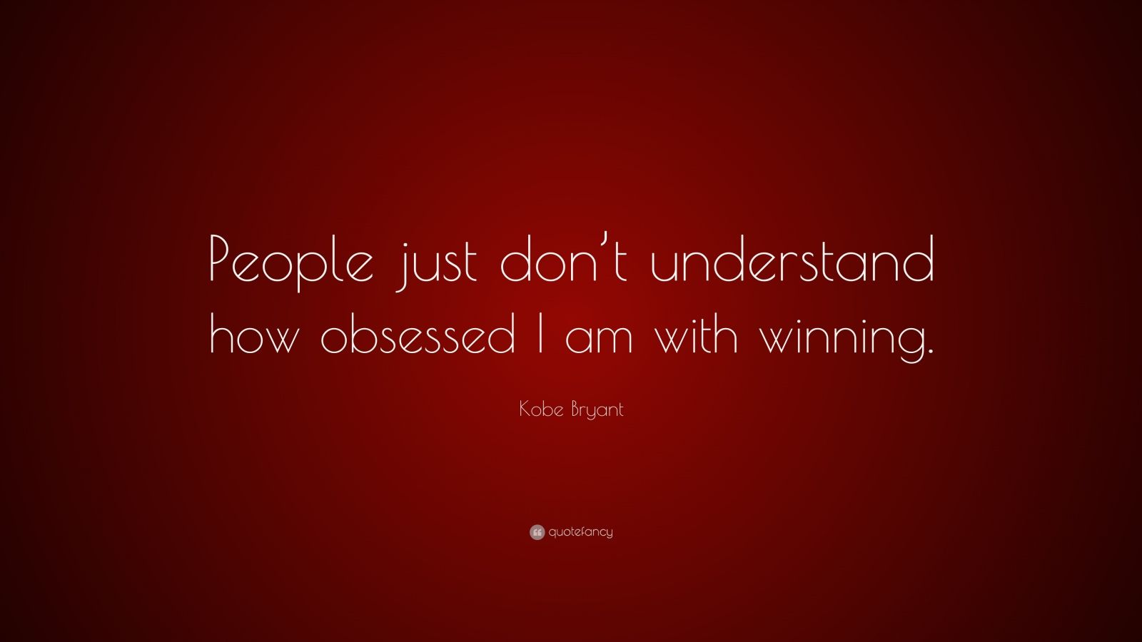 "Kobe Bryant Quote: ""People just don't understand how obsessed I am with winning."""