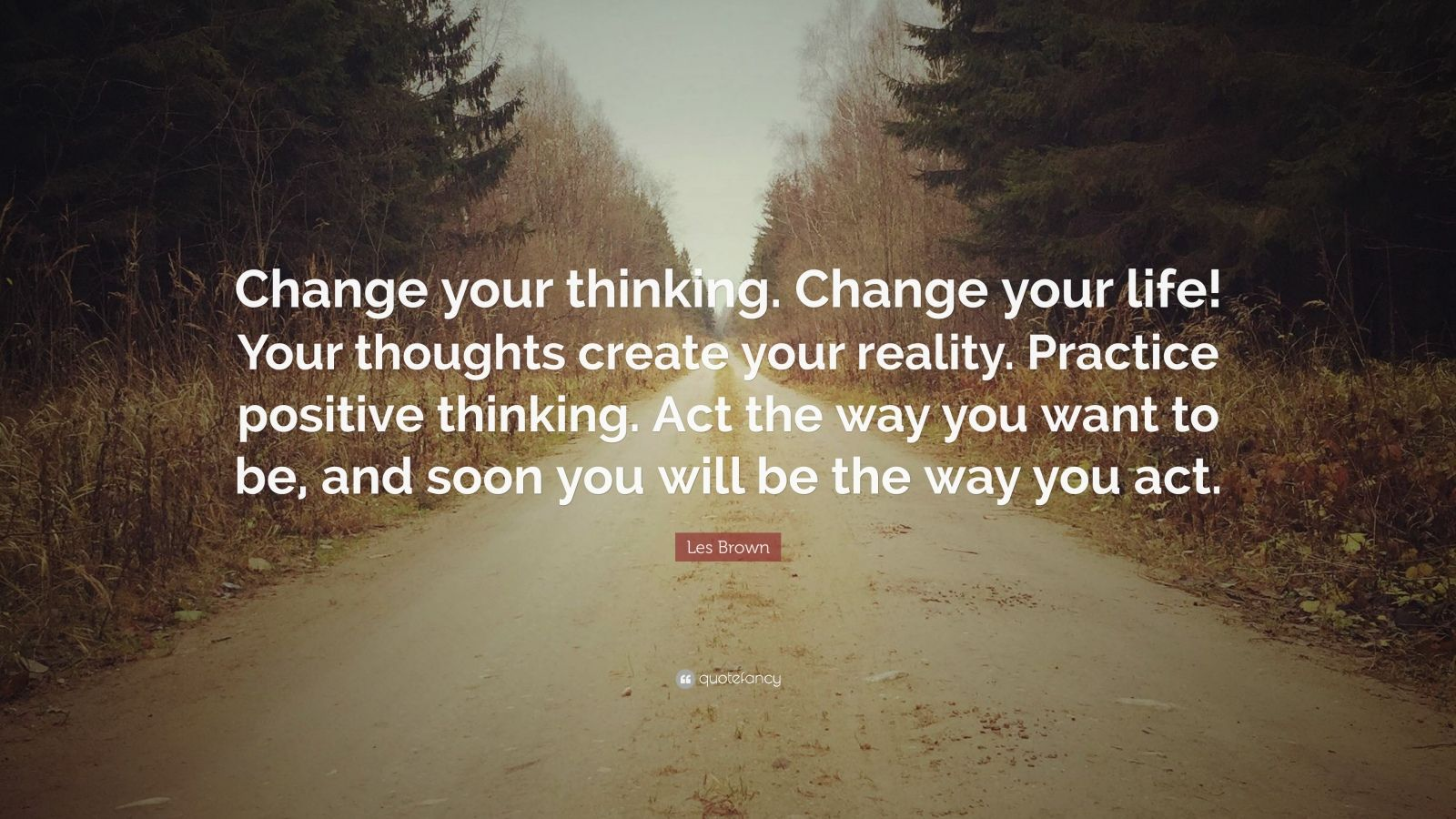 """Positive Quotes: Les Brown Quote: """"Change Your Thinking. Change Your Life"""