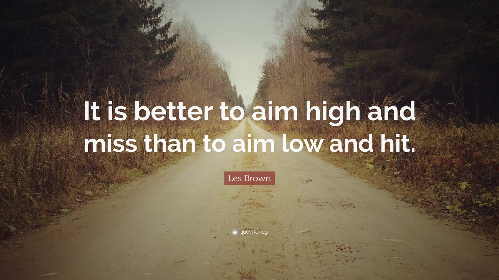 "Les Brown Quote: ""It Is Better To Aim High And Miss Than"