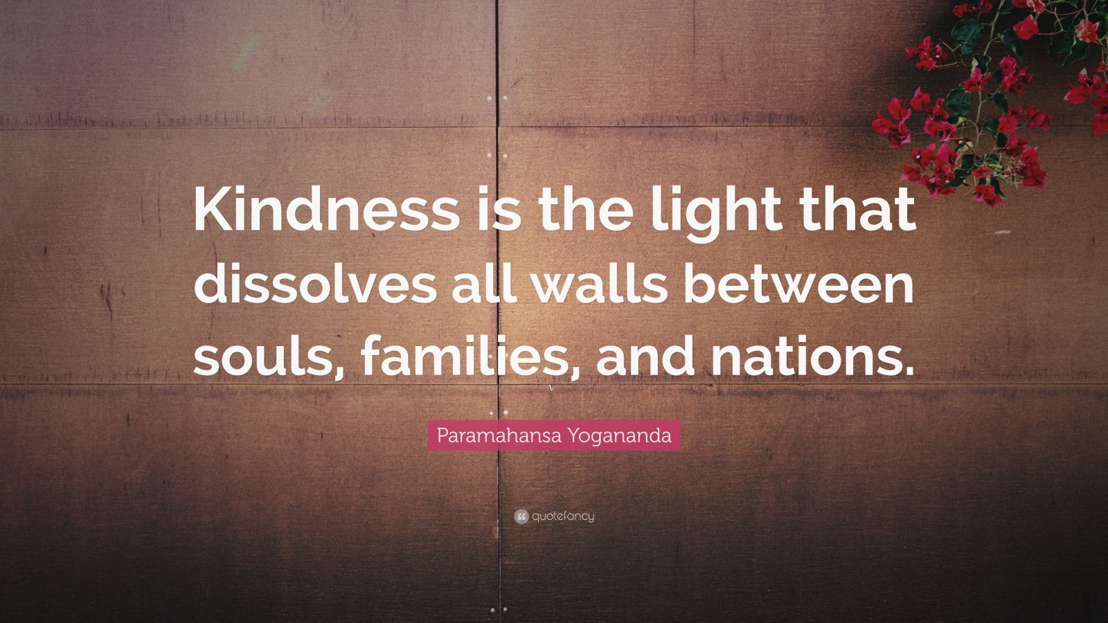 "Paramahansa Yogananda Quote: ""Kindness is the light that dissolves all walls between souls, families, and nations."""