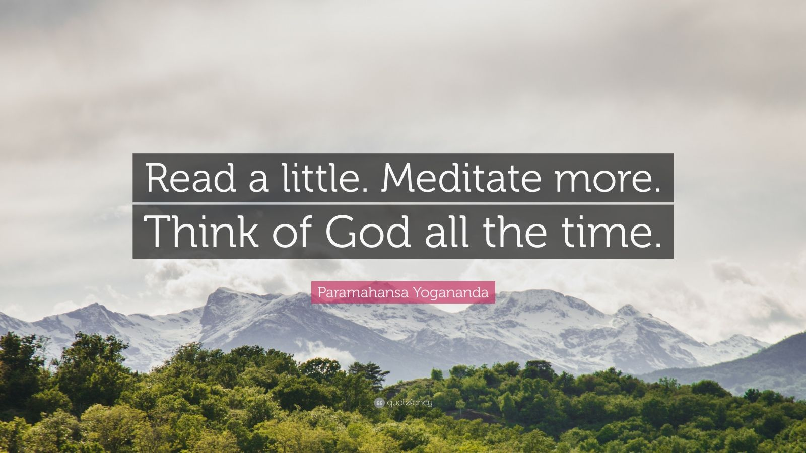 "Paramahansa Yogananda Quote: ""Read a little. Meditate more. Think of God all the time."""