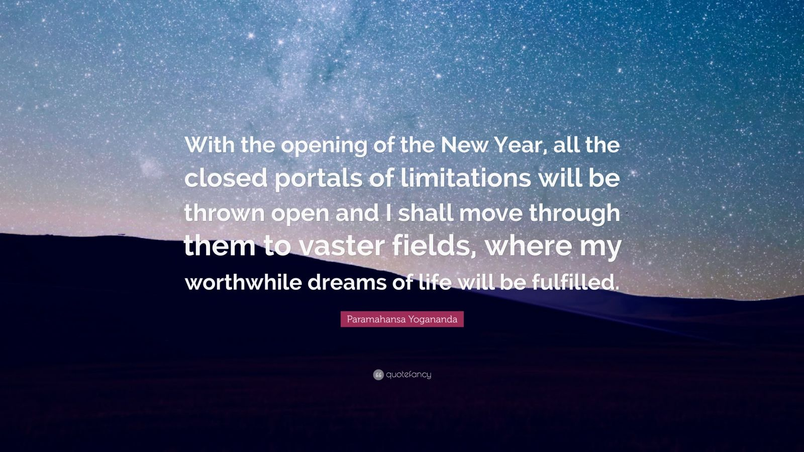 "Paramahansa Yogananda Quote: ""With The Opening Of The New"