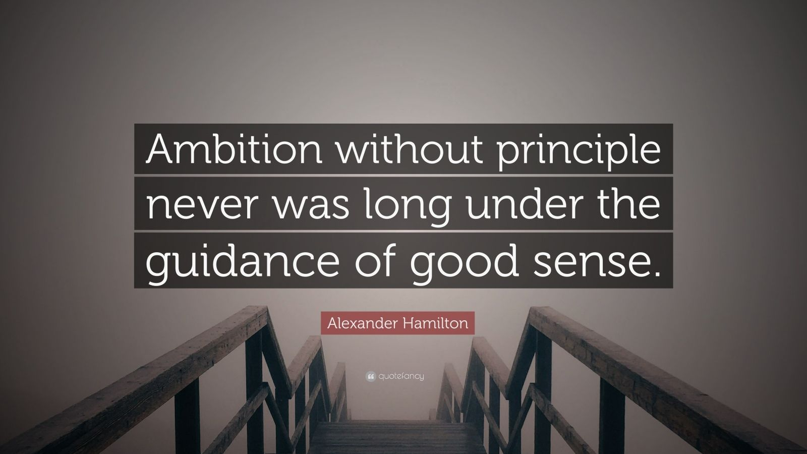 """Alexander Hamilton Quote: """"Ambition without principle never was long under the guidance of good sense."""""""