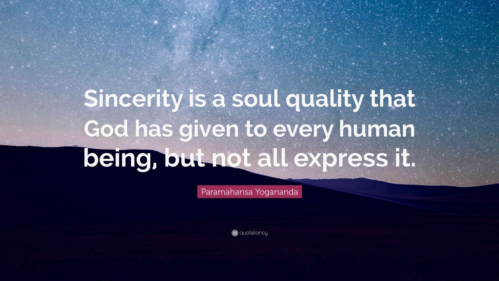 """Paramahansa Yogananda Quote: """"Sincerity is a soul quality that God has given to every human being, but not all express it."""""""