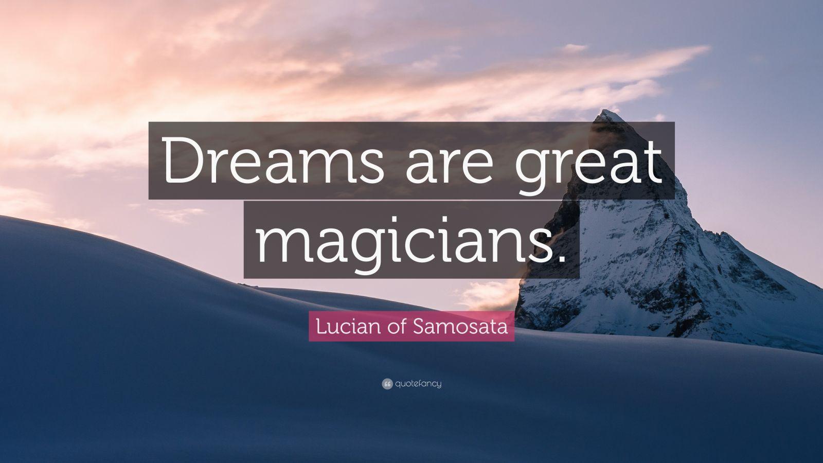 "Lucian of Samosata Quote: ""Dreams are great magicians."""