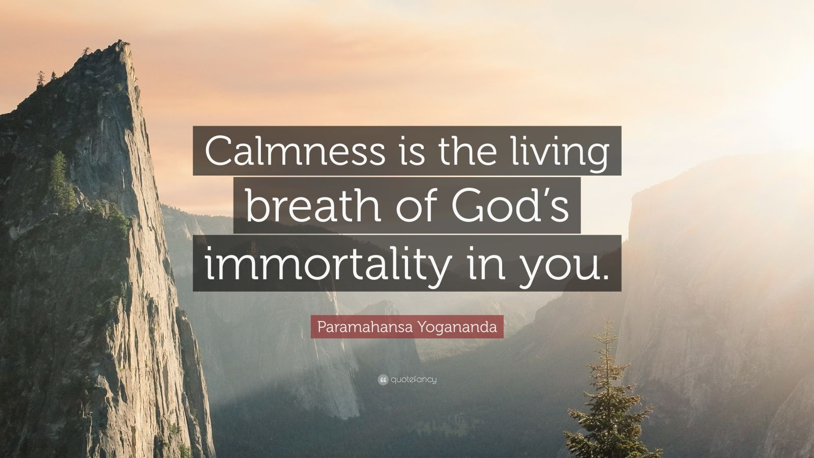 """Paramahansa Yogananda Quote: """"Calmness is the living breath of God's immortality in you."""""""