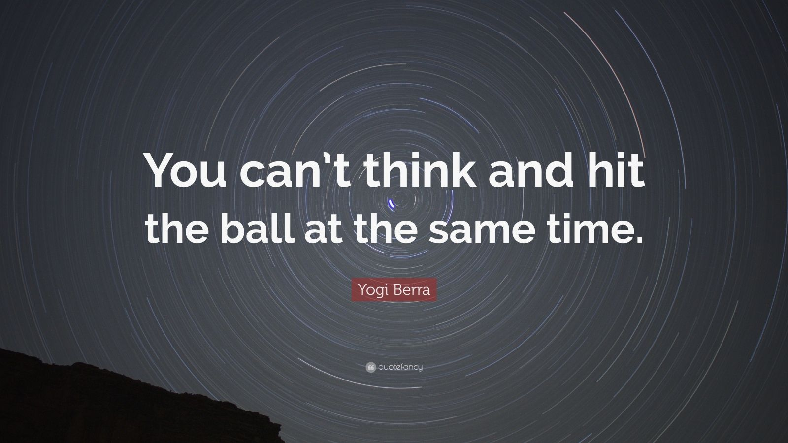 "Yogi Berra Quote: ""You can't think and hit the ball at the same time."""