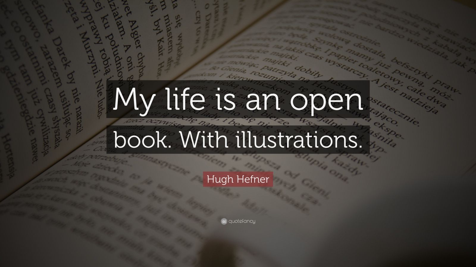 """Hugh Hefner Quote: """"My life is an open book. With illustrations."""""""
