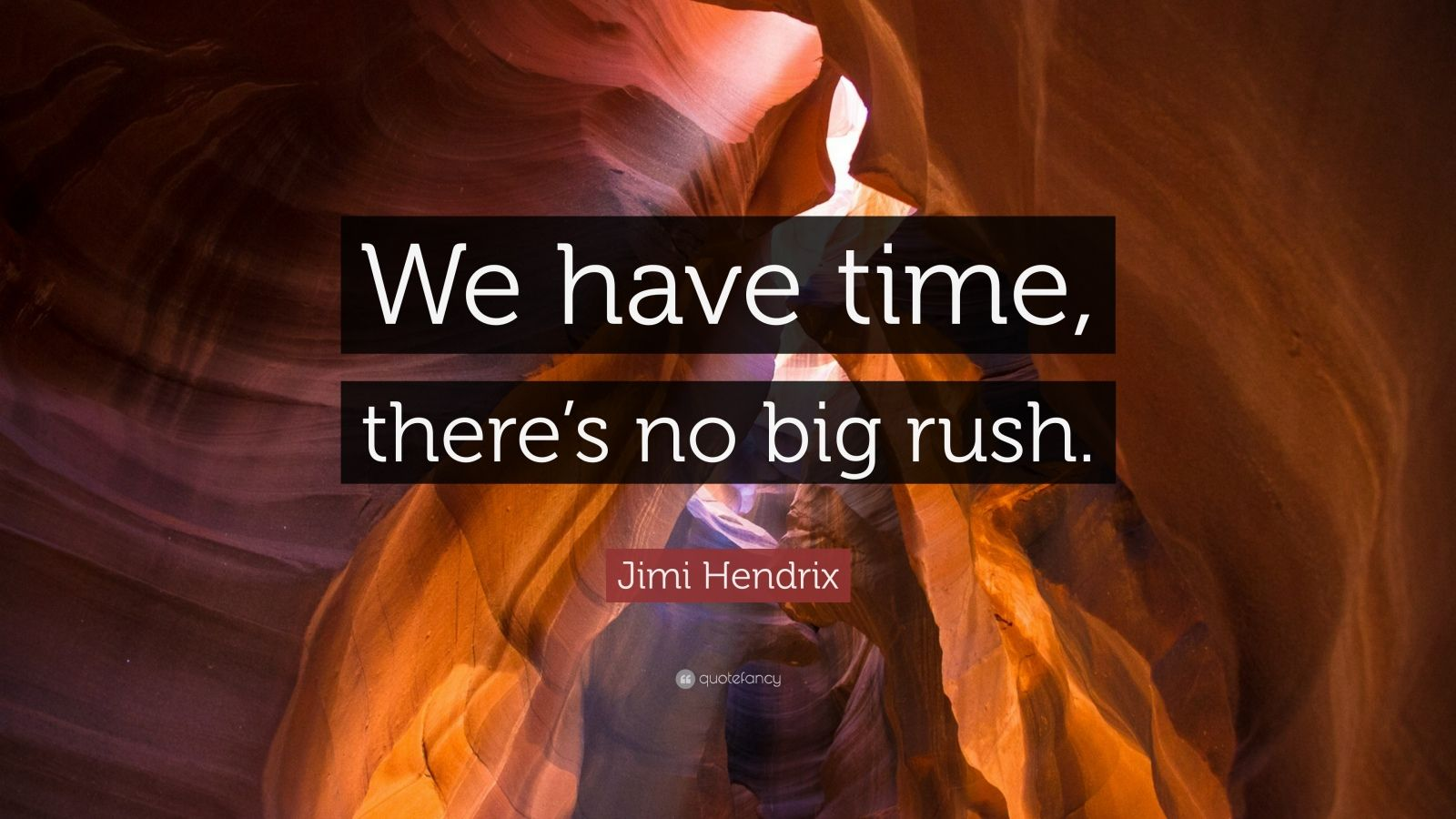 """Jimi Hendrix Quote: """"We have time, there's no big rush."""""""