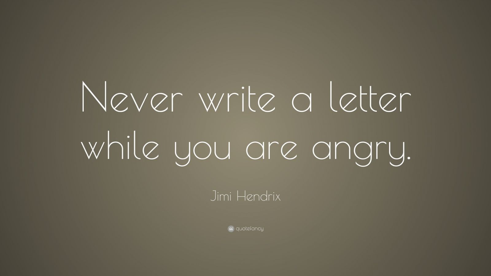 "Jimi Hendrix Quote: ""Never write a letter while you are angry."""