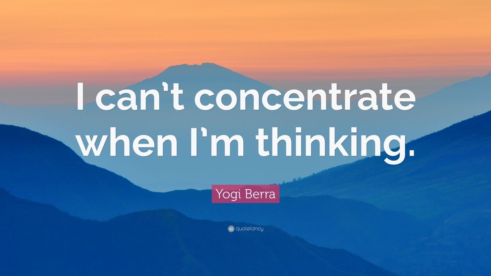 "Yogi Berra Quote: ""I can't concentrate when I'm thinking."""