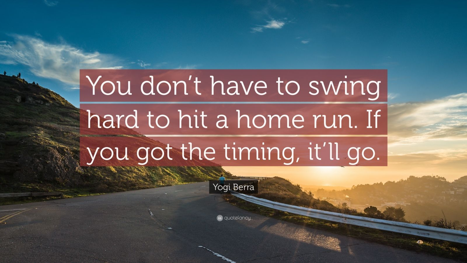 """Yogi Berra Quote: """"You don't have to swing hard to hit a home run. If you got the timing, it'll go."""""""