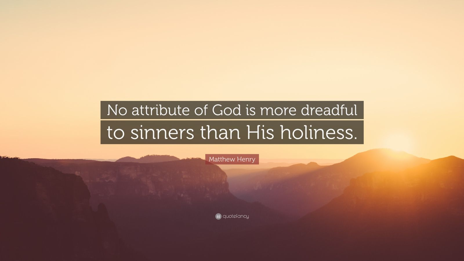 """Matthew Henry Quote: """"No attribute of God is more dreadful to sinners than His holiness."""""""