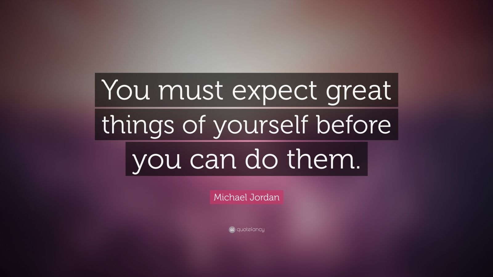 """Michael Jordan Quote: """"You must expect great things of yourself before you can do them."""""""