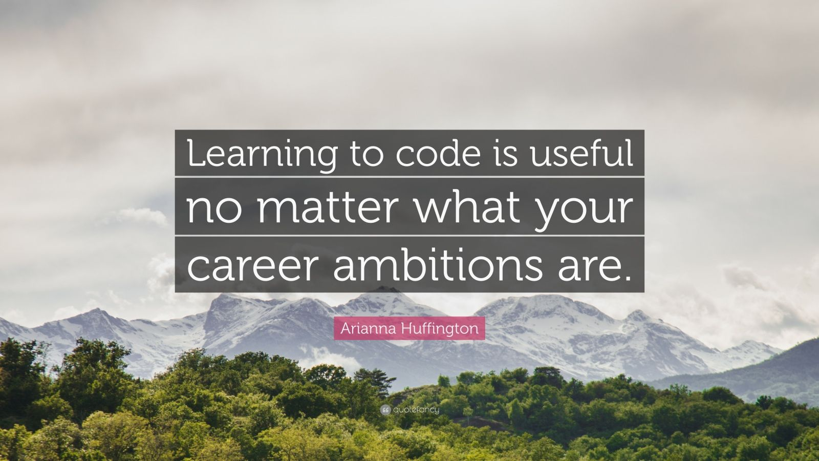 "Arianna Huffington Quote: ""Learning to code is useful no matter what your career ambitions are."""