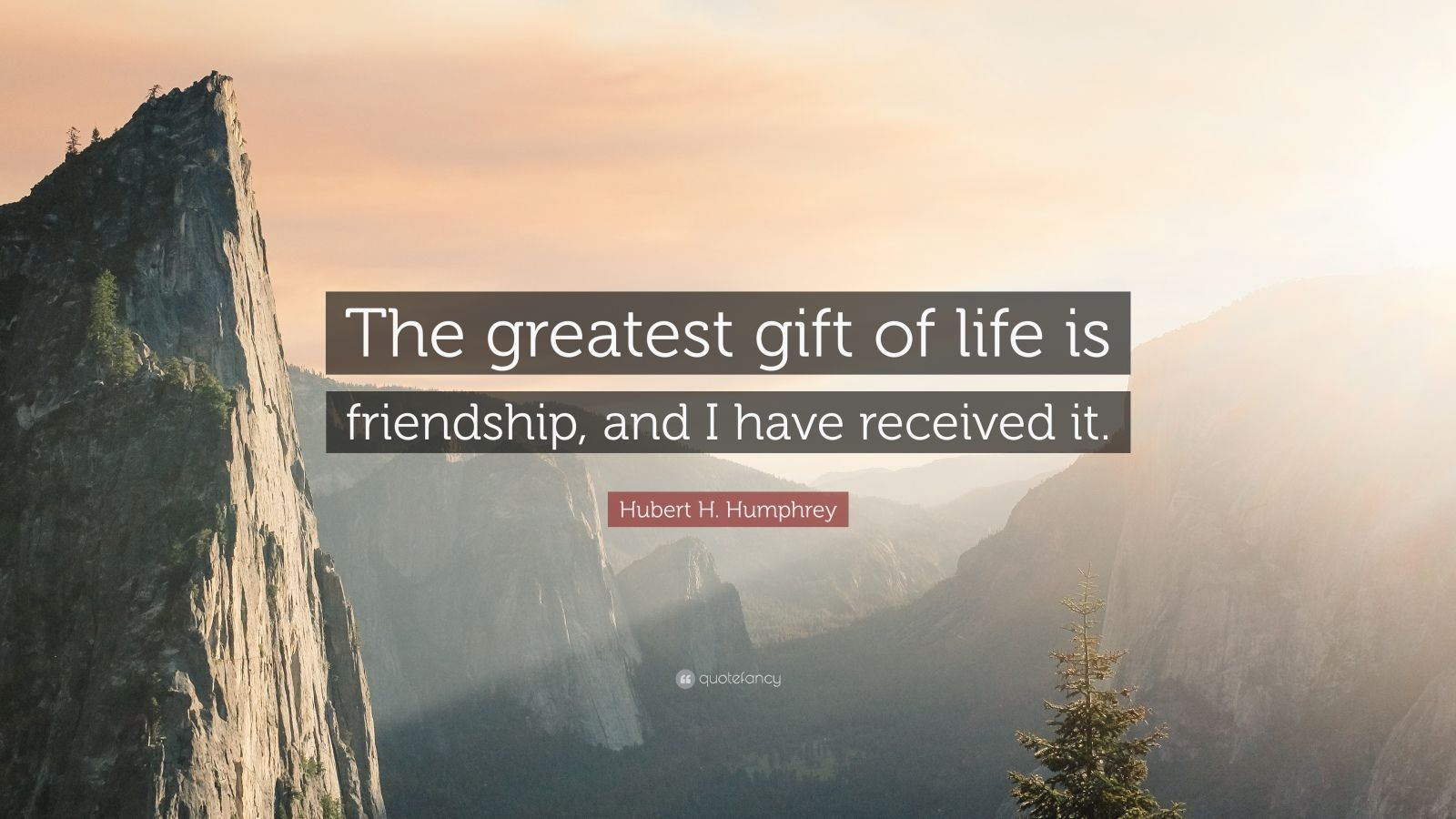 "Hubert H. Humphrey Quote: ""The greatest gift of life is friendship, and I have received it."""