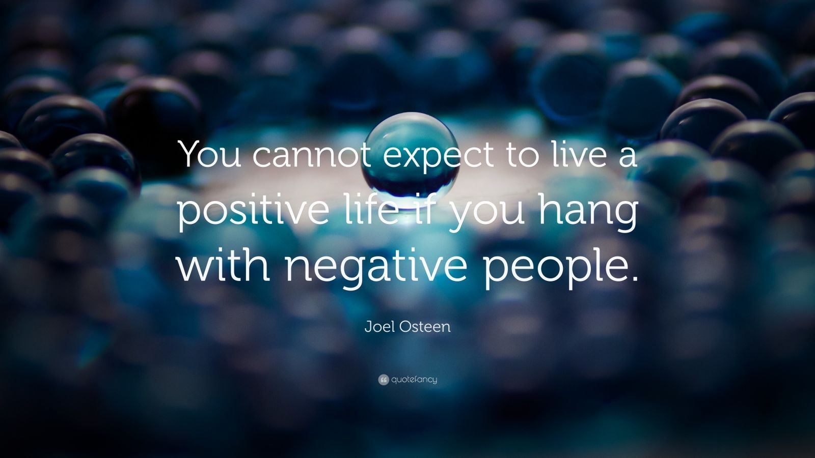 "Joel Osteen Quote: ""You cannot expect to live a positive life if you hang with negative people."""