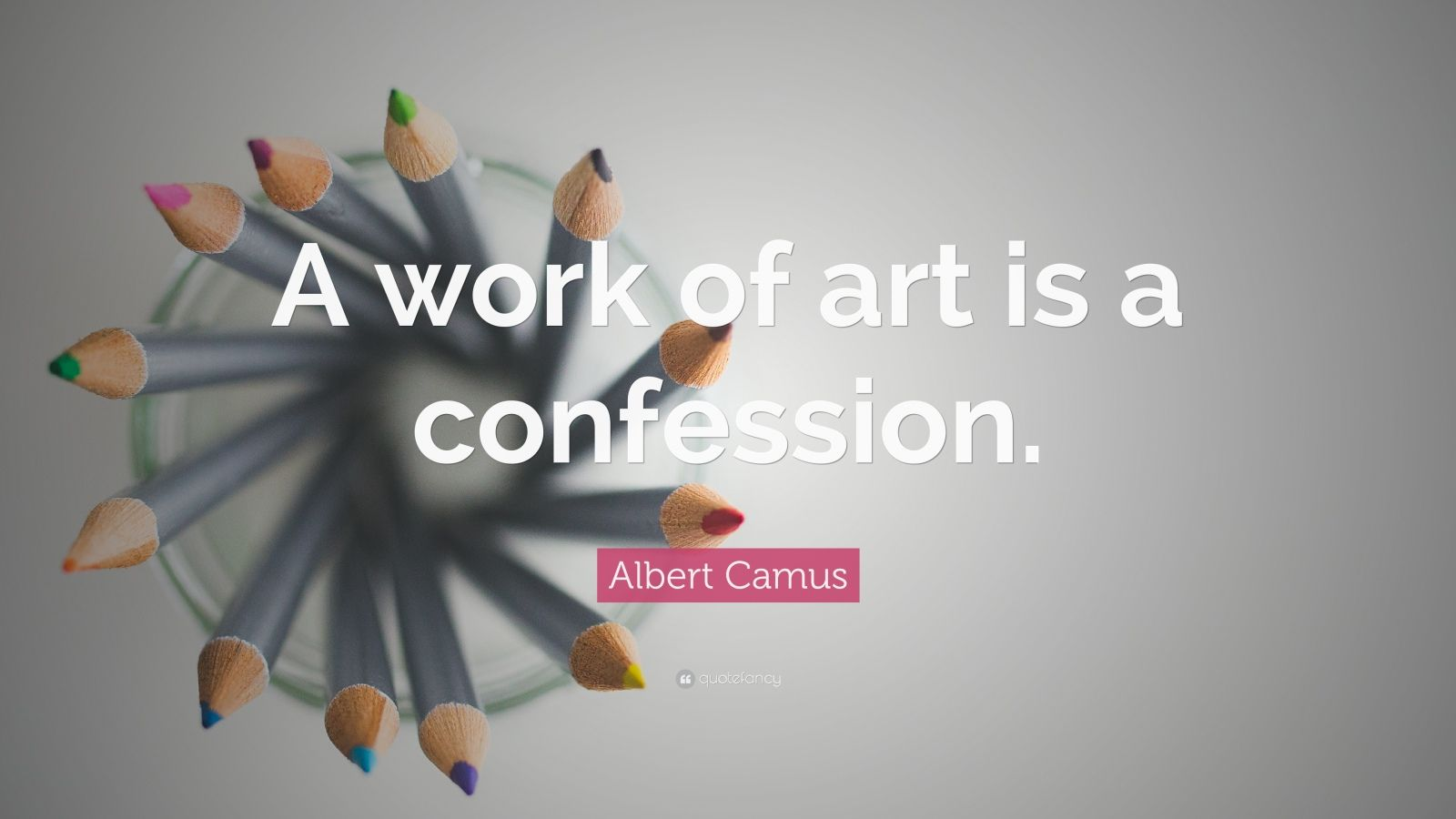"Albert Camus Quote: ""A work of art is a confession."""