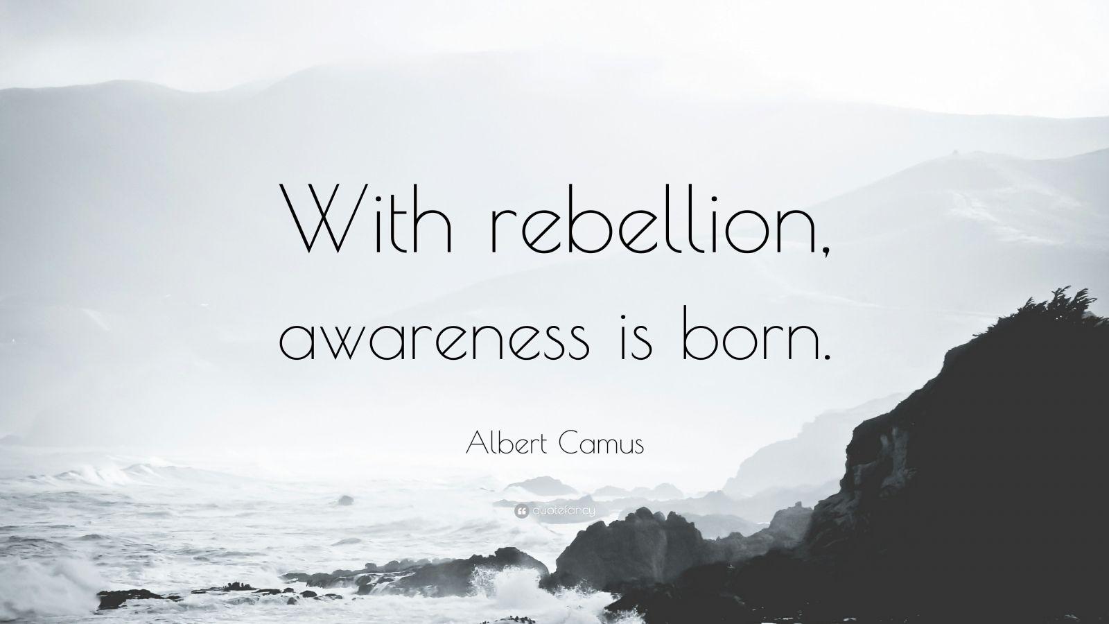 "Albert Camus Quote: ""With rebellion, awareness is born."""