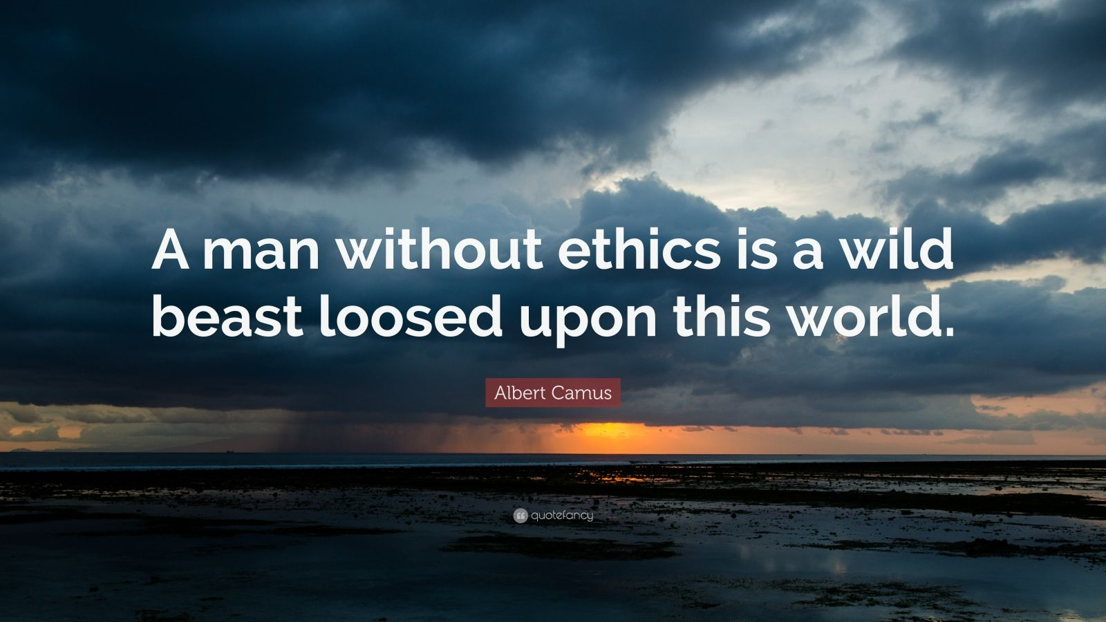 """Albert Camus Quote: """"A man without ethics is a wild beast loosed upon this world."""""""