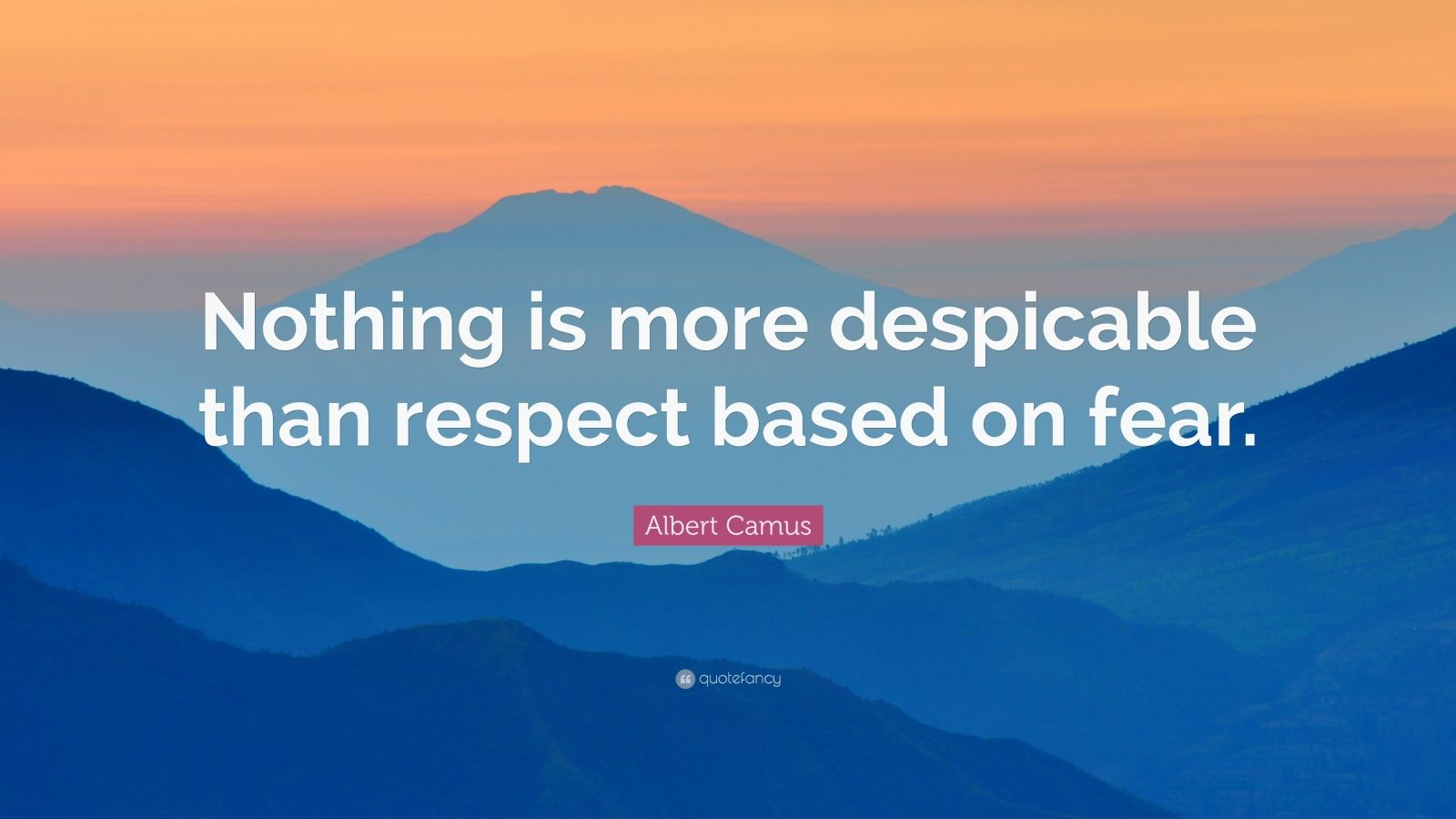"Albert Camus Quote: ""Nothing is more despicable than respect based on fear."""