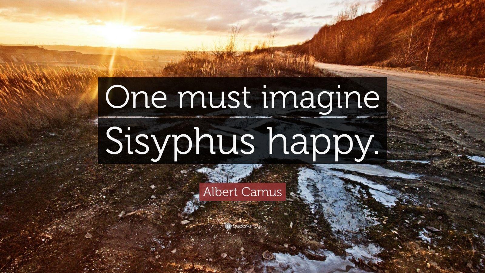 """Albert Camus Quote: """"One must imagine Sisyphus happy."""""""
