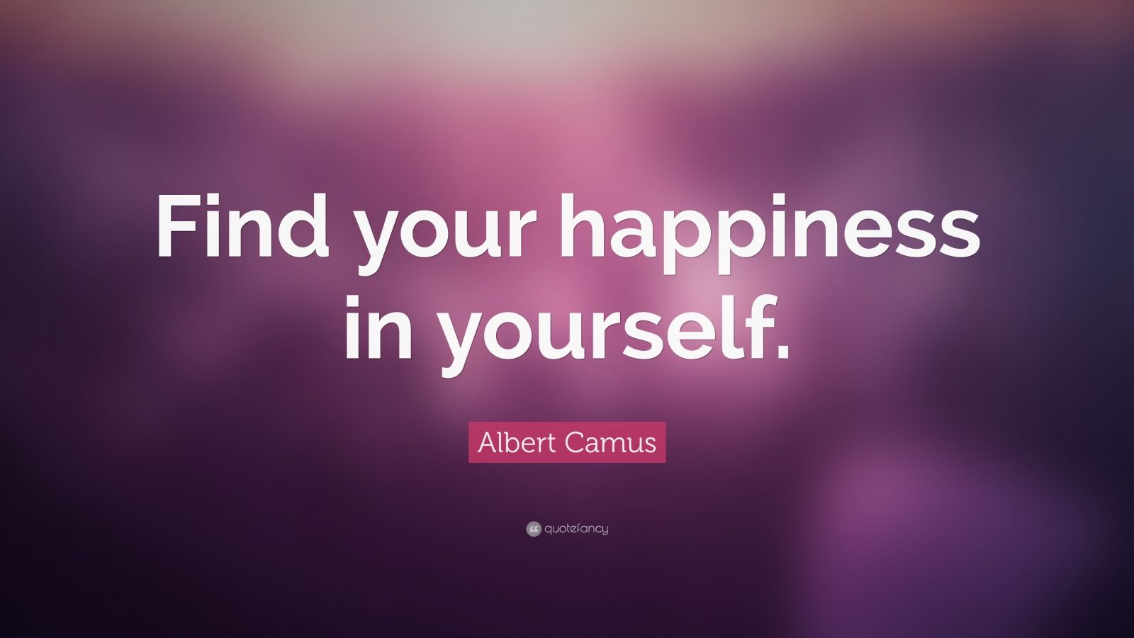 "Albert Camus Quote: ""Find your happiness in yourself."""