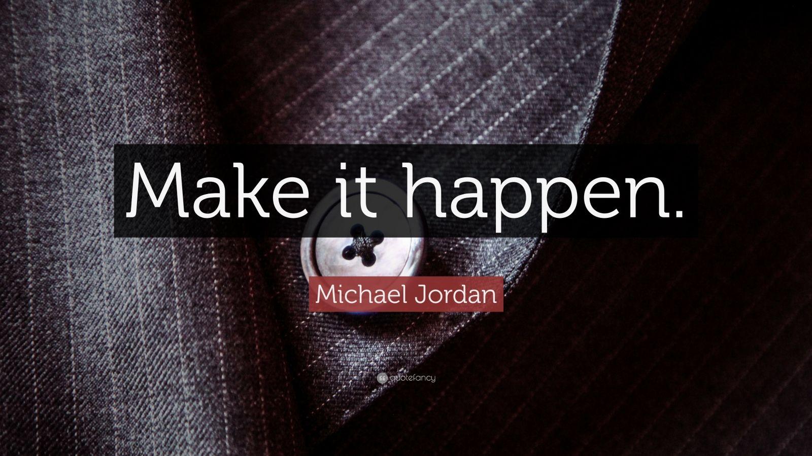 michael jordan quote   u201cmake it happen  u201d  31 wallpapers