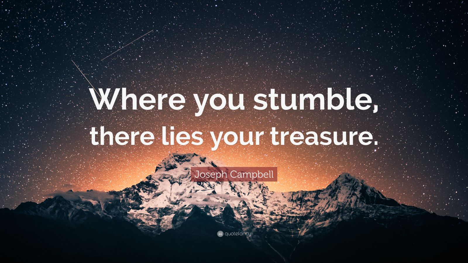 """Joseph Campbell Quote: """"Where you stumble, there lies your treasure."""""""