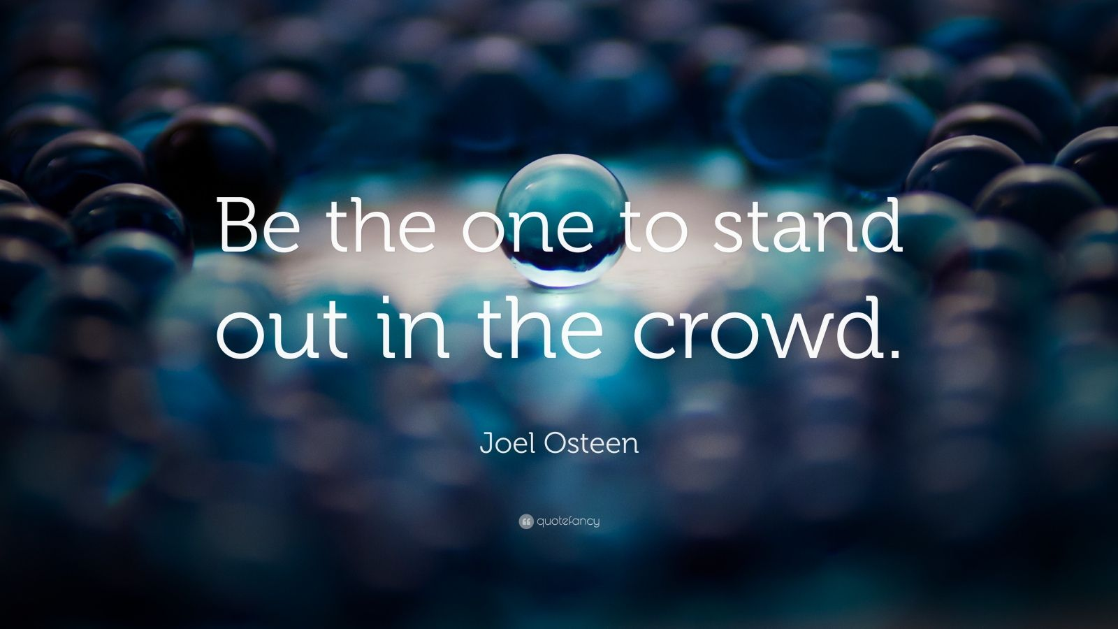 "Joel Osteen Quote: ""Be the one to stand out in the crowd."""