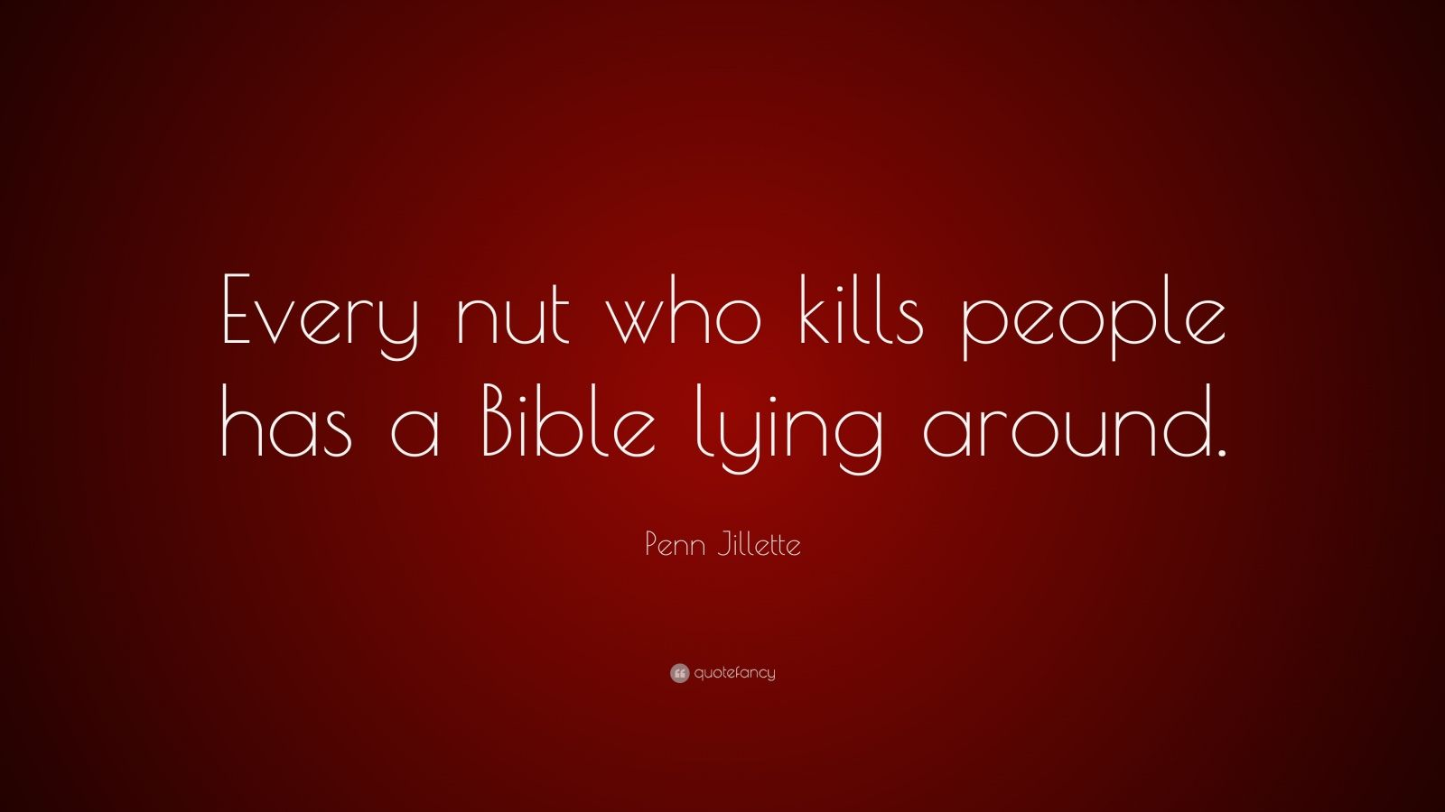 """Penn Jillette Quote: """"Every nut who kills people has a Bible lying around."""""""