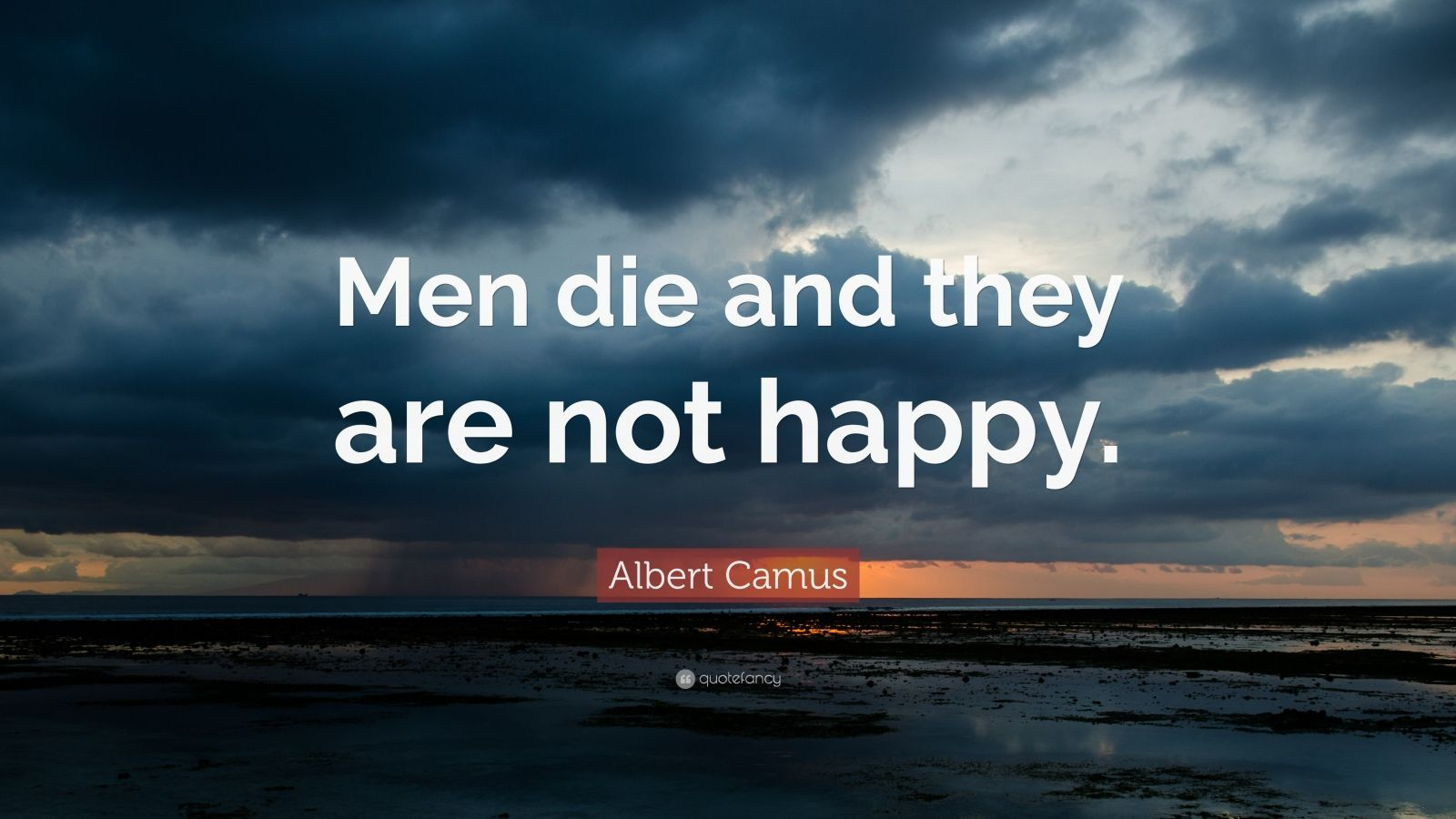 """Albert Camus Quote: """"Men die and they are not happy."""""""