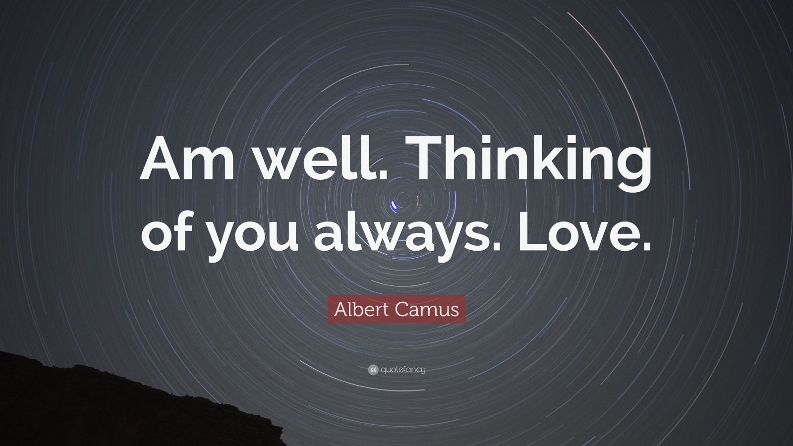 "Albert Camus Quote: ""Am well. Thinking of you always. Love."""