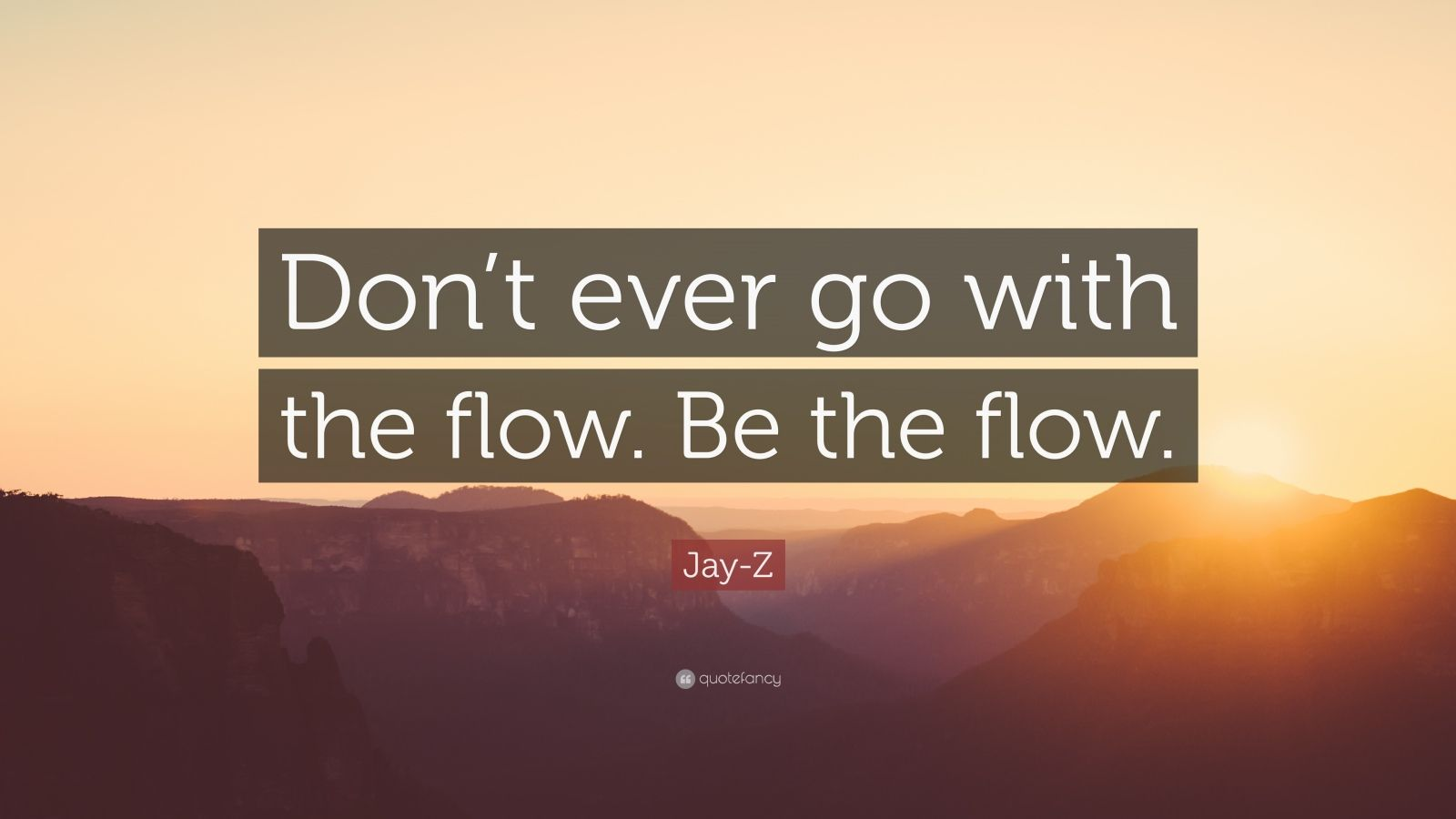 "Jay-Z Quote: ""Don't ever go with the flow. Be the flow."""