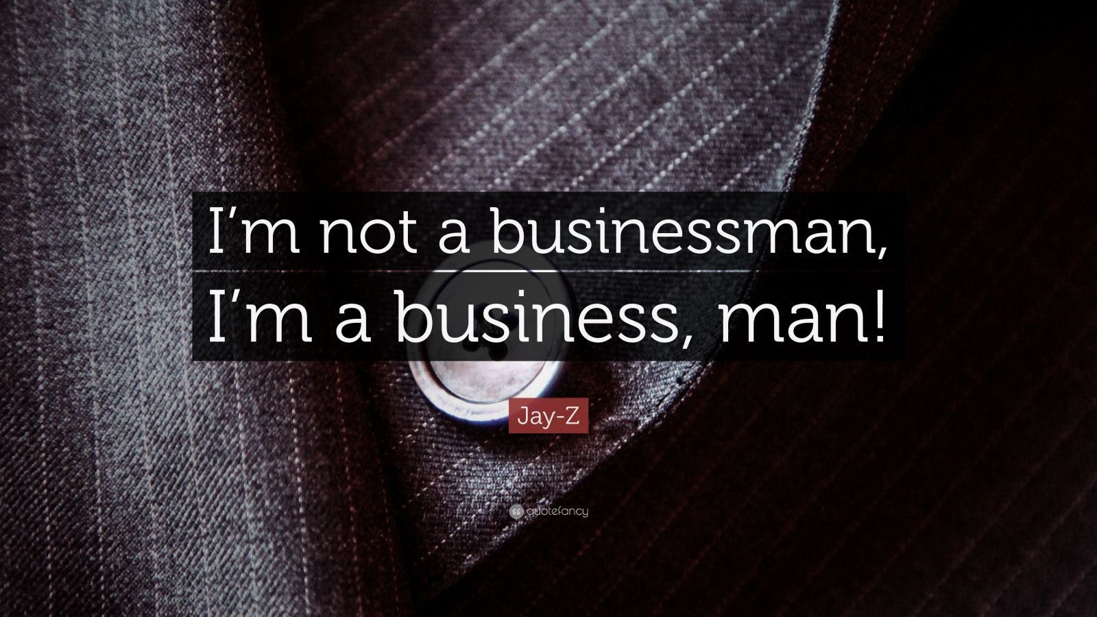 """Jay-Z Quote: """"I'm not a businessman, I'm a business, man!"""""""