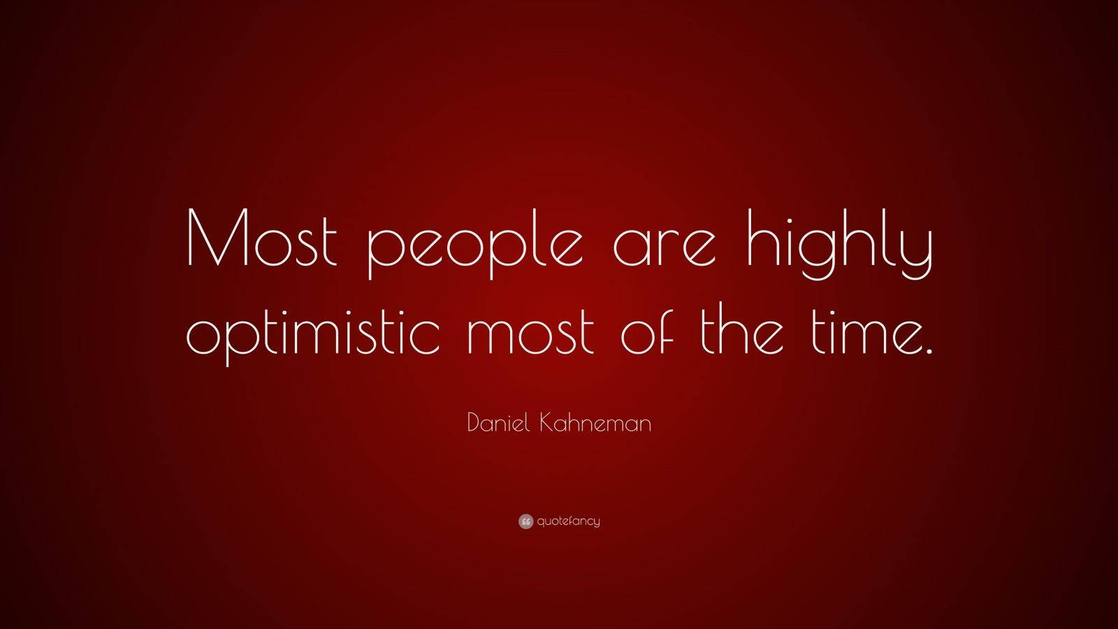 """Daniel Kahneman Quote: """"Most people are highly optimistic most of the time."""""""