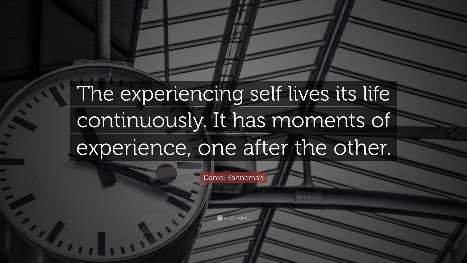 "Daniel Kahneman Quote: ""The experiencing self lives its life continuously. It has moments of experience, one after the other."""