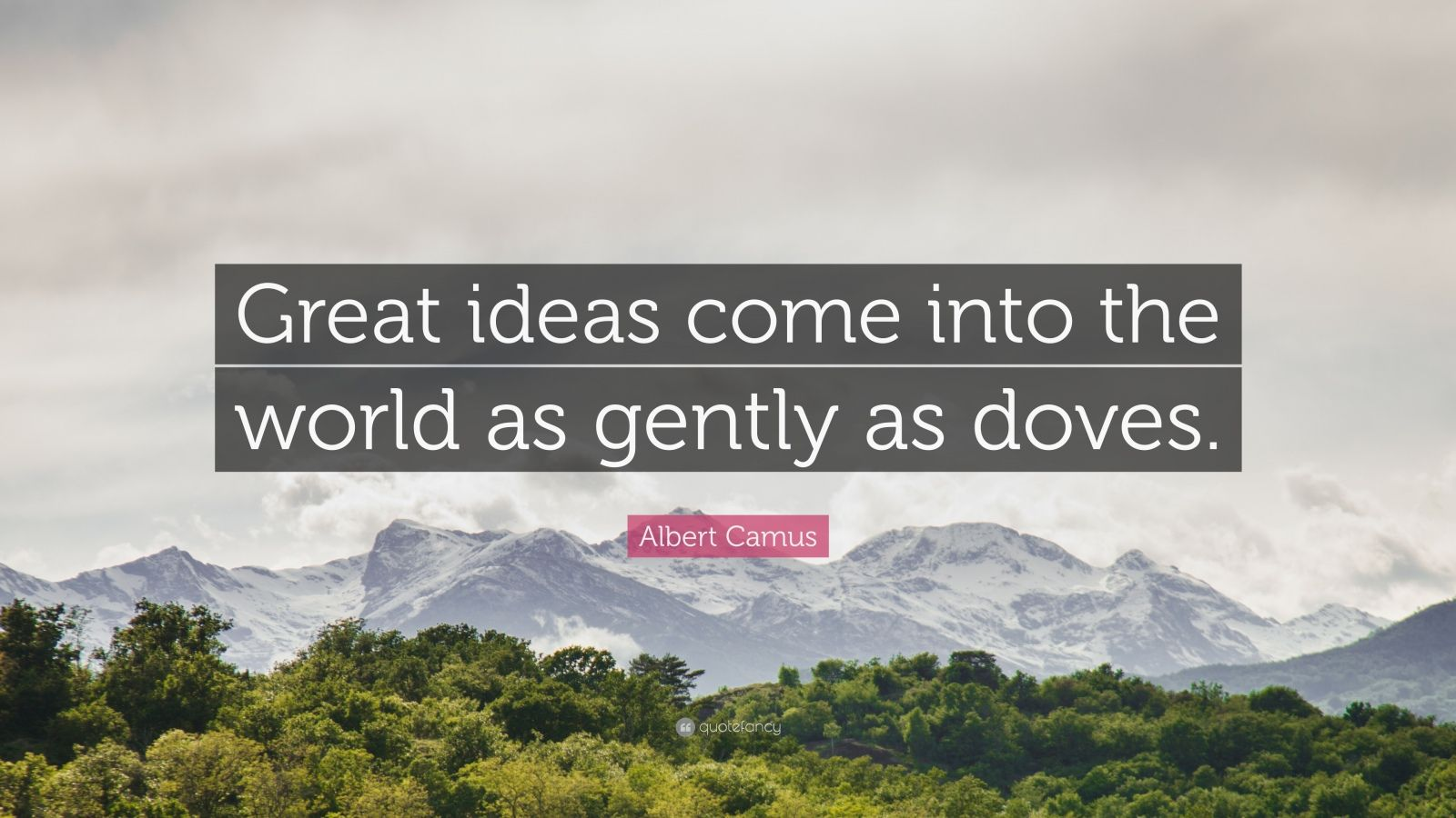 """Albert Camus Quote: """"Great ideas come into the world as gently as doves."""""""