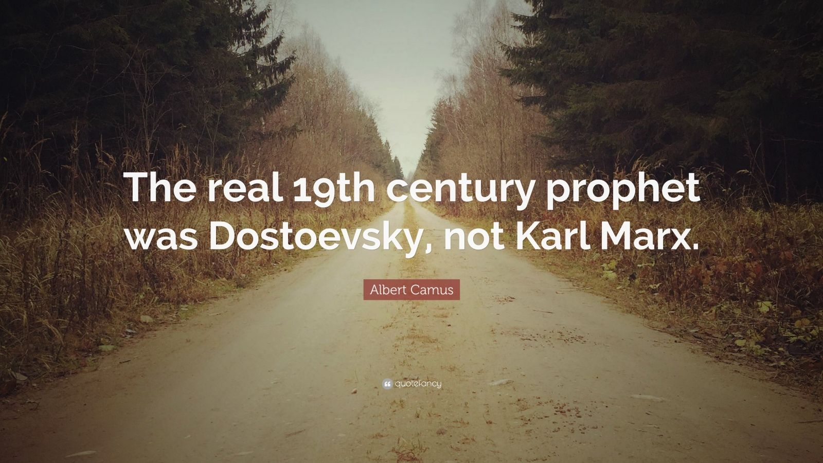 "Albert Camus Quote: ""The real 19th century prophet was Dostoevsky, not Karl Marx."""
