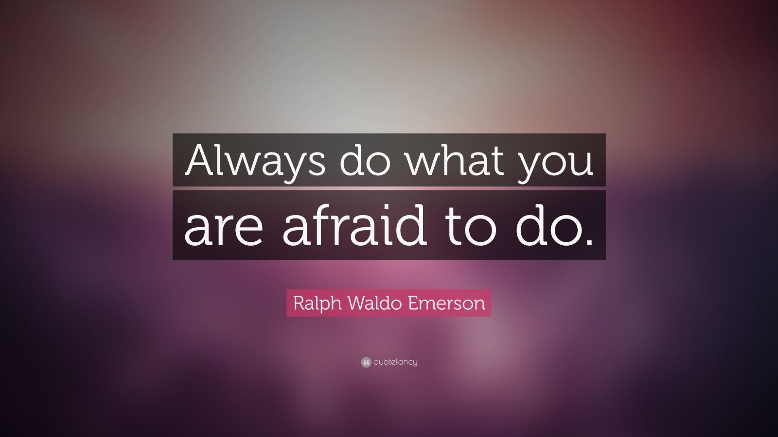always do what you are afraid to do essay Have you ever been afraid sometimes anxiety can interfere with things you need to do  this brain chemical system doesn't always seem to work the way it.
