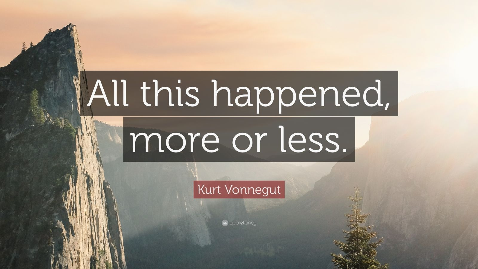 """Kurt Vonnegut Quote: """"All this happened, more or less."""""""