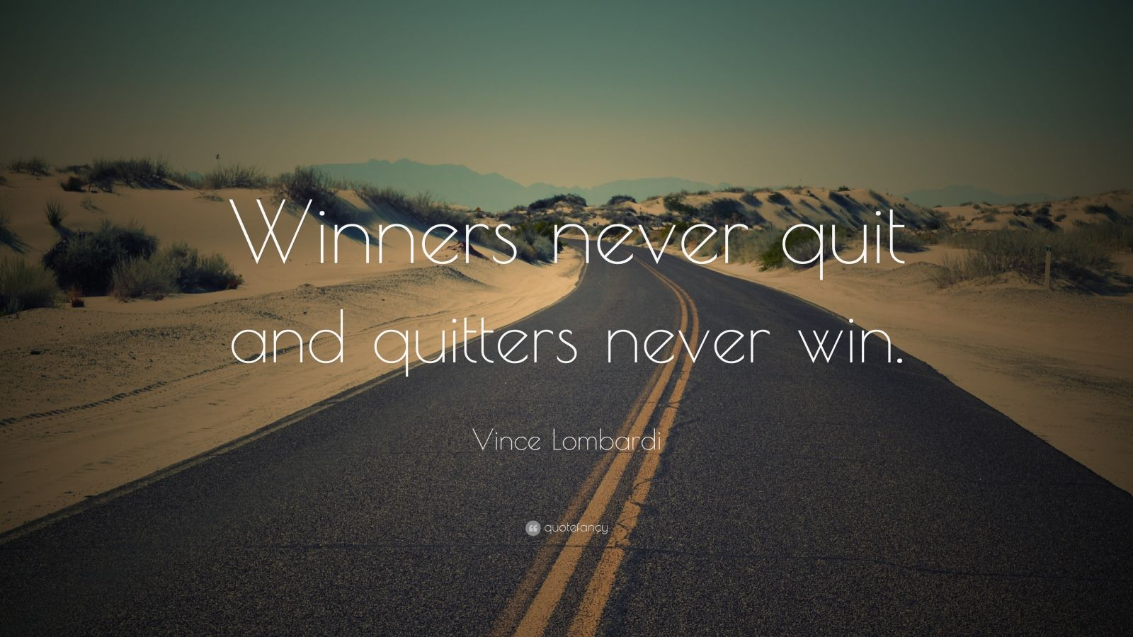 "Vince Lombardi Quote: ""Winners never quit and quitters never win."""