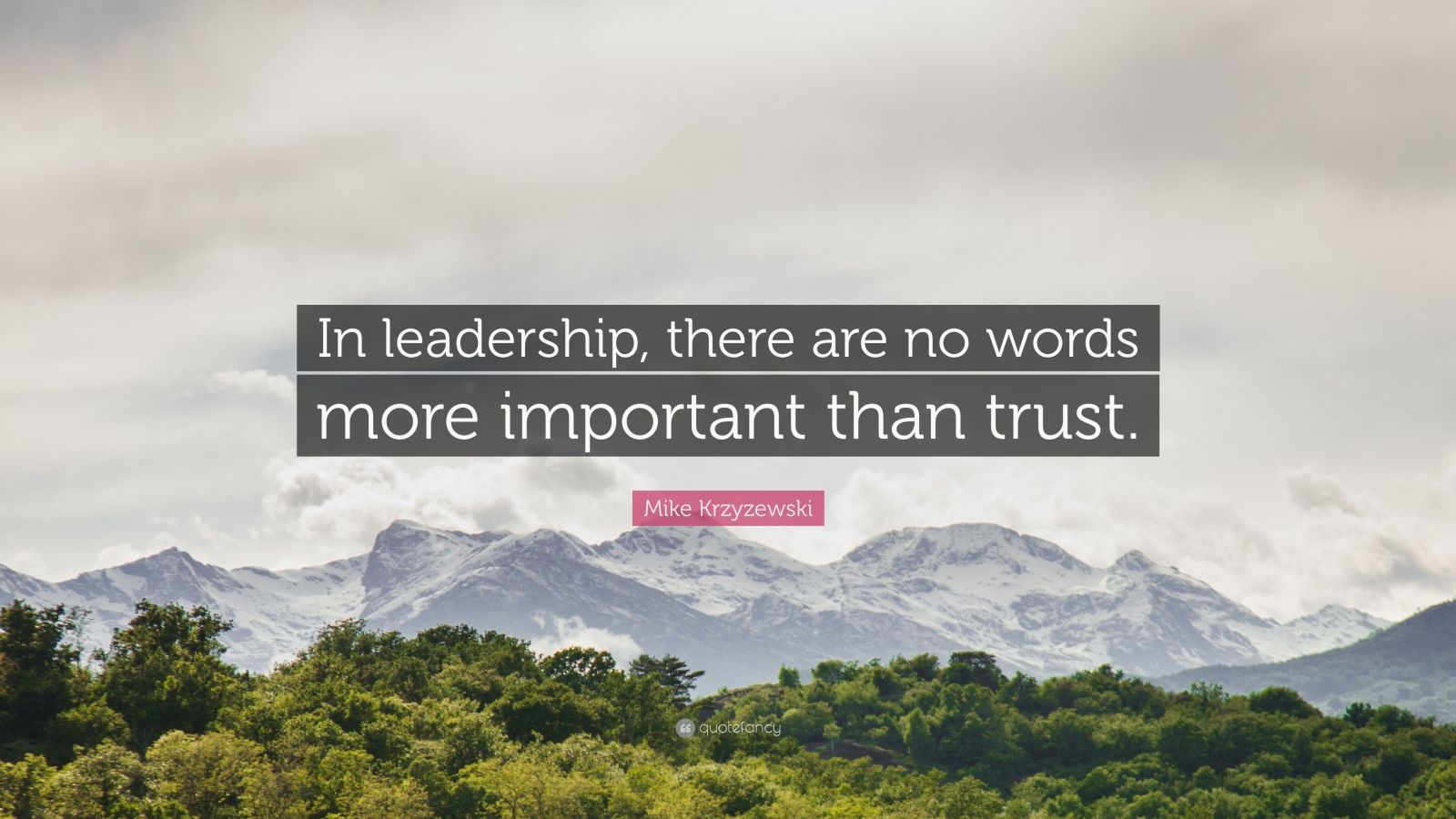 "Mike Krzyzewski Quote: ""In leadership, there are no words more important than trust."""