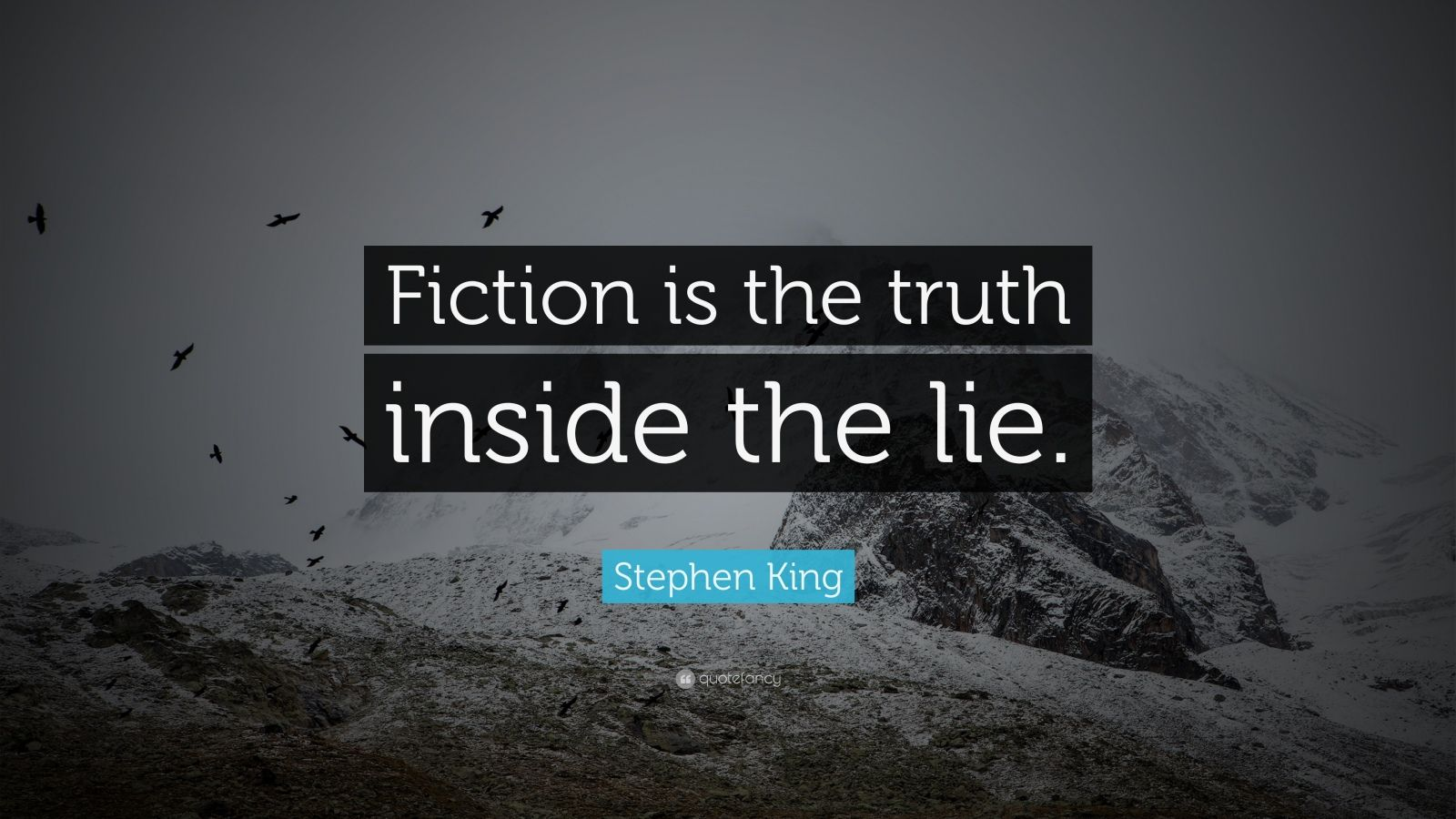 "Stephen King Quote: ""Fiction is the truth inside the lie."""